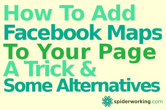 How To Add Maps To Your Facebook Page – A Trick And Some Alternatives