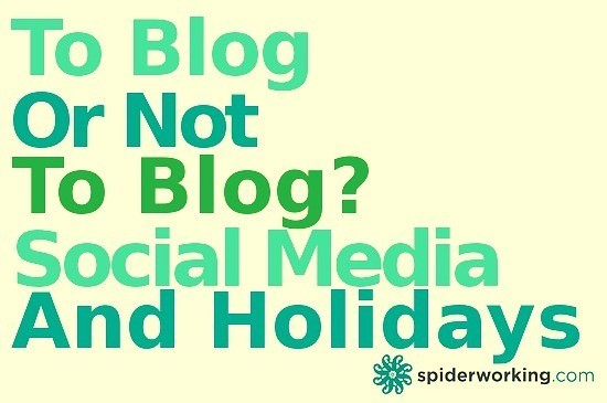To Blog Or Not To Blog? – Social Media And Holidays