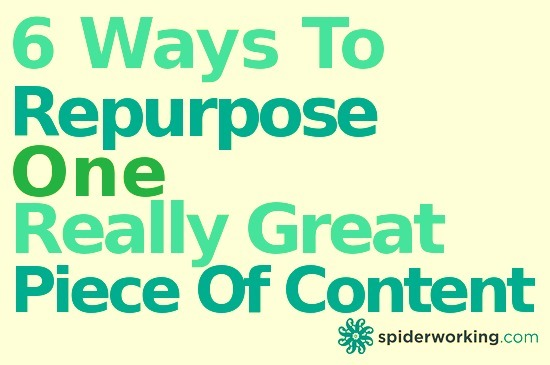 6 Ways To Repurpose One Really Great Piece Of Content