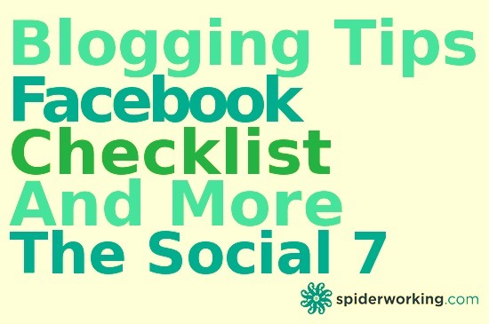 Blogging Tips, Facebook Checklist And More – The Social 7