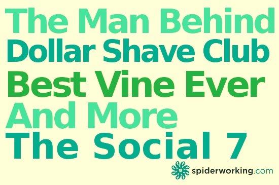 The Man Behind Dollar Shave Club, The Best Vine Ever & More – The Social 7