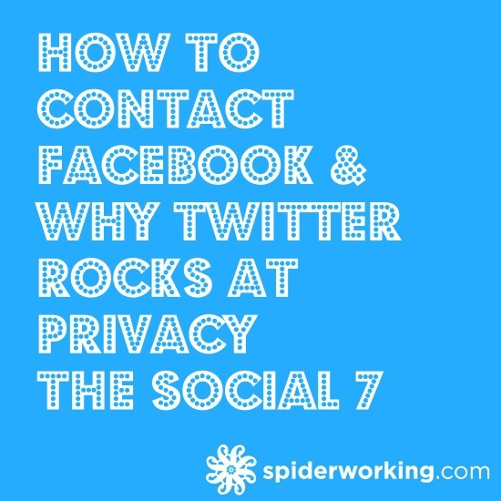 How To Contact Facebook & Why Twitter Rocks At Privacy – The Social 7