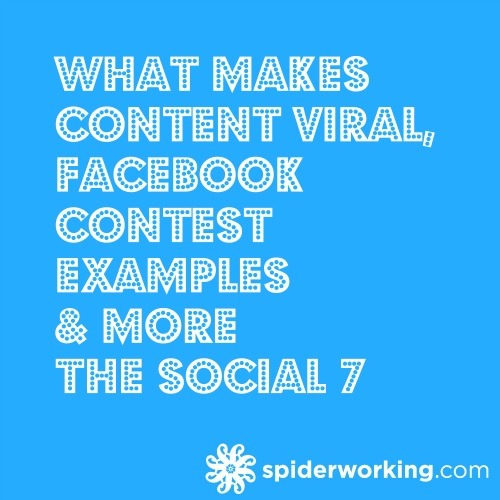What Makes Content Viral, Facebook Contest Examples & More – The Social 7