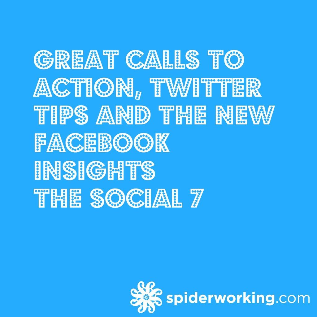 Great Calls To Action, Twitter Tips And The New Facebook Insights – The Social 7