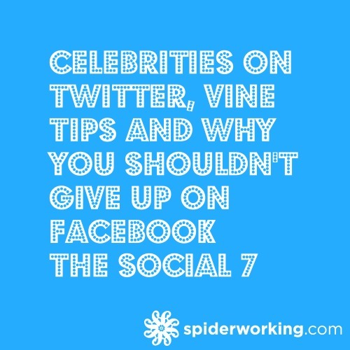 Celebrities on Twitter, Vine Tips and Why You Shouldn't Give Up On Facebook – The Social 7