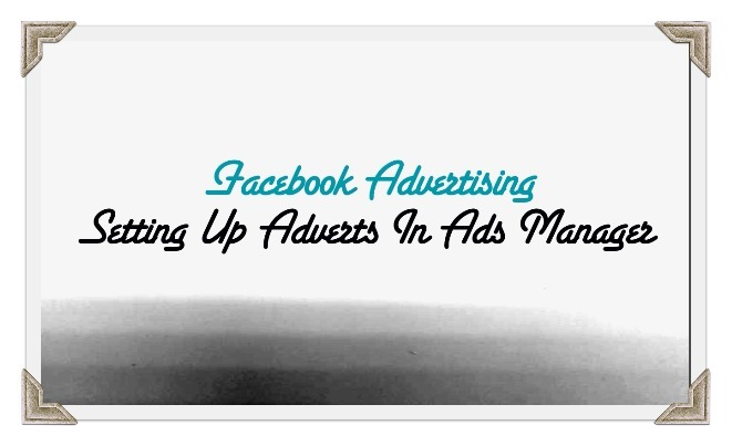 How To Set Up A Facebook Advert in Ads Manager