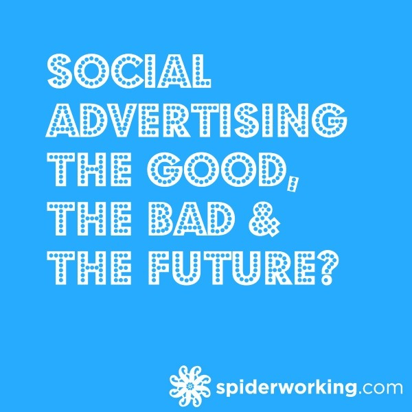 Social Advertising – The Good, The Bad & The Future?
