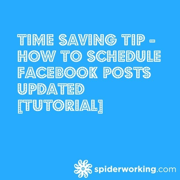 Time Saving Tip – How To Schedule Facebook Posts Updated [Tutorial]