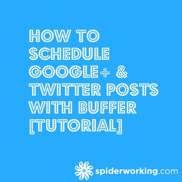 How To Schedule Google+ & Twitter Posts With Buffer [Tutorial]