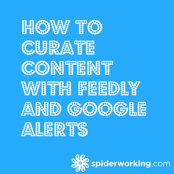 How To Curate Content With Feedly And Google Alerts