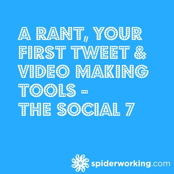 A Rant, Your First Tweet & Video Making Tools – The Social 7