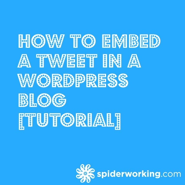 How To Embed Tweets On A WordPress Blog [Tutorial]