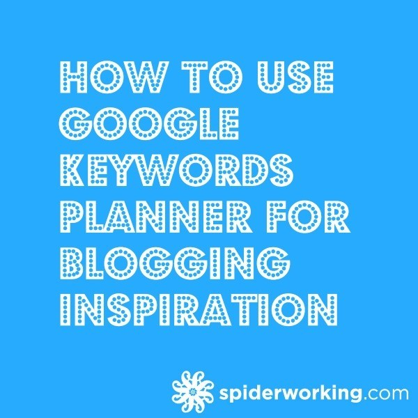 How To Use Google Keywords Planner For Blogging Inspiration [Tutorial]