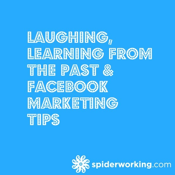 Laughing, Learning From The Past & Facebook Marketing Tips