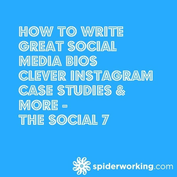 How To Write Great Social Media Bios, Clever Instagram Case Studies & More – The Social 7
