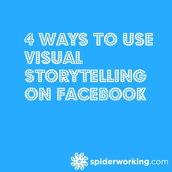4 Ways To Use Visual Storytelling On Facebook