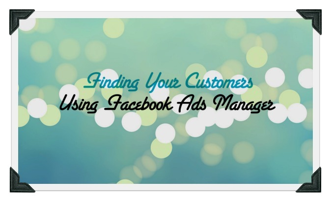 Is Your Target Market On Facebook? Find Out With Facebook Ads Manager [Tutorial]
