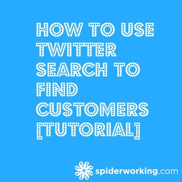 How To Use Twitter Search To Find Customers [Tutorial]
