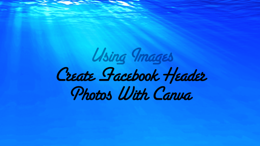 How To Make A Facebook Cover Photo With Canva [Tutorial]