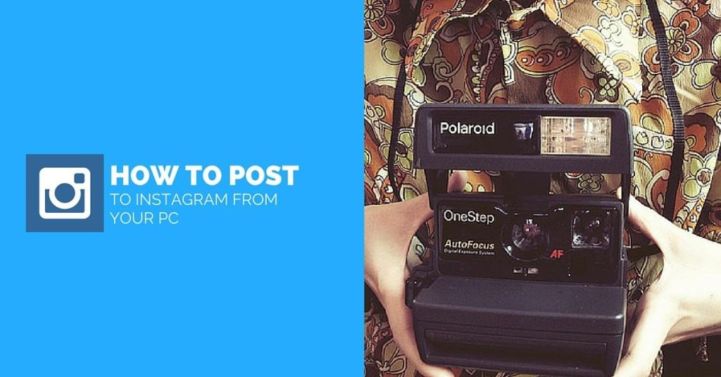How To Post To Instagram From Your PC – Cool Tools
