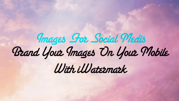 How To Add Your Logo To Photos from Your Mobile - iWatermark - Cool Tool