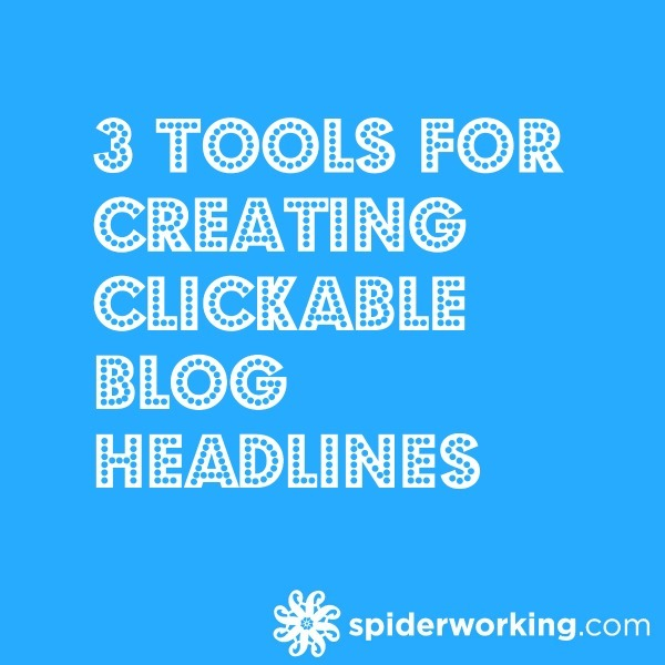 3 Tools For Creating Clickable Blog Headlines