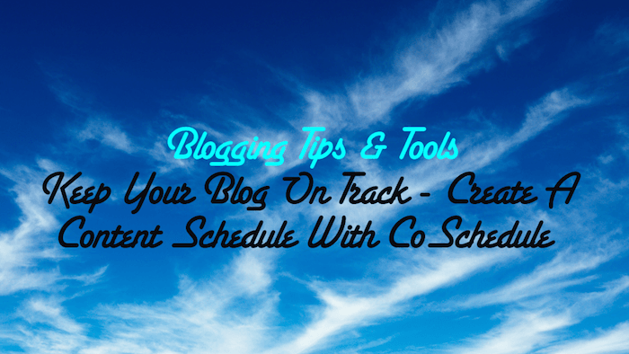 Keep Your Blog On Track - Create A Content Schedule With CoSchedule - Cool Tool