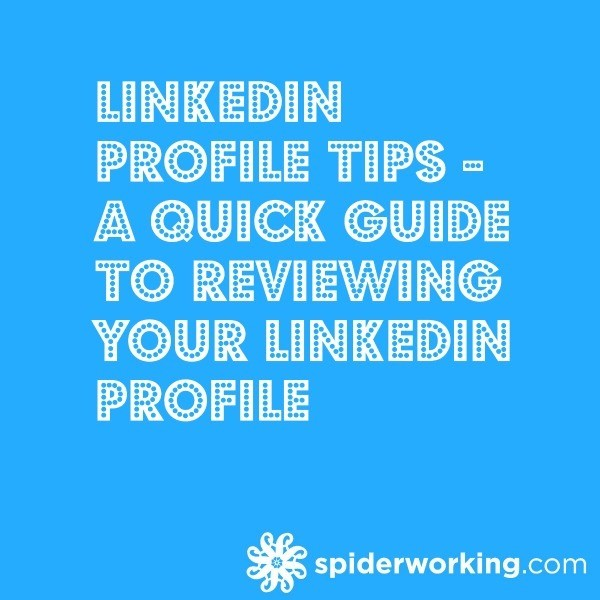 LinkedIn Profile Tips – A Quick Guide To Reviewing Your LinkedIn Profile