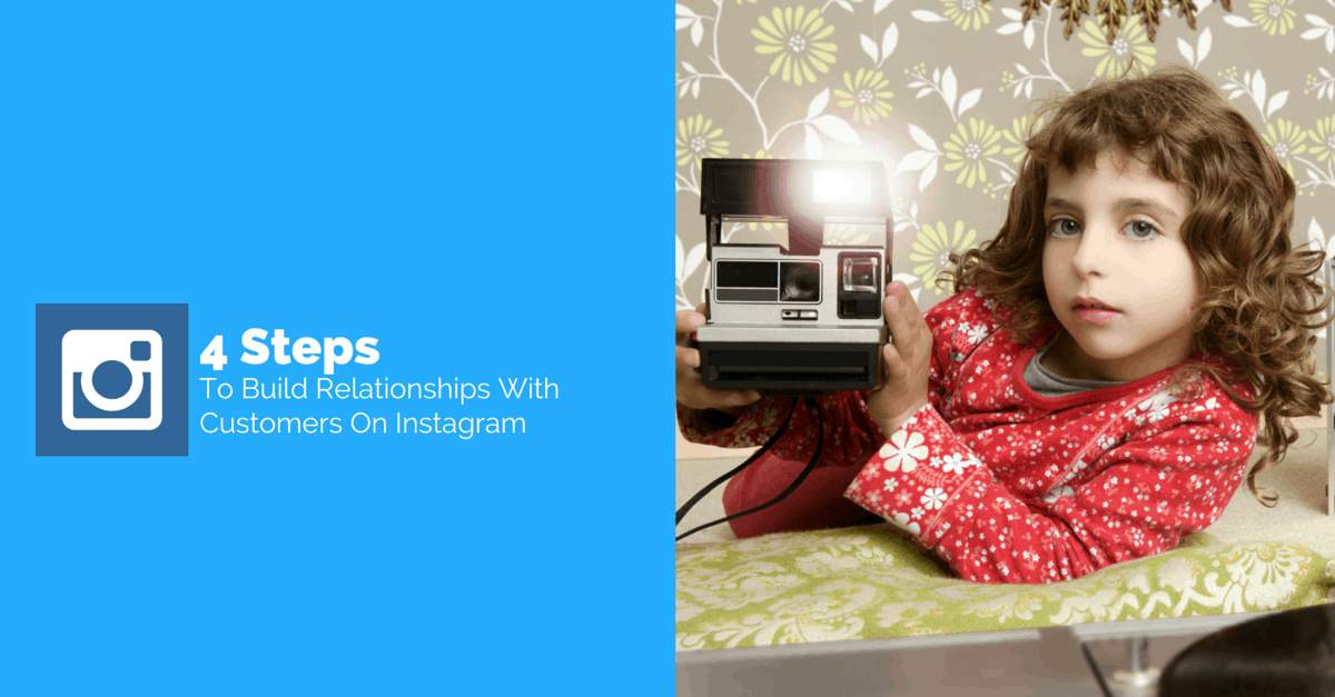4 Steps For Building Relationships With Customers On Instagram