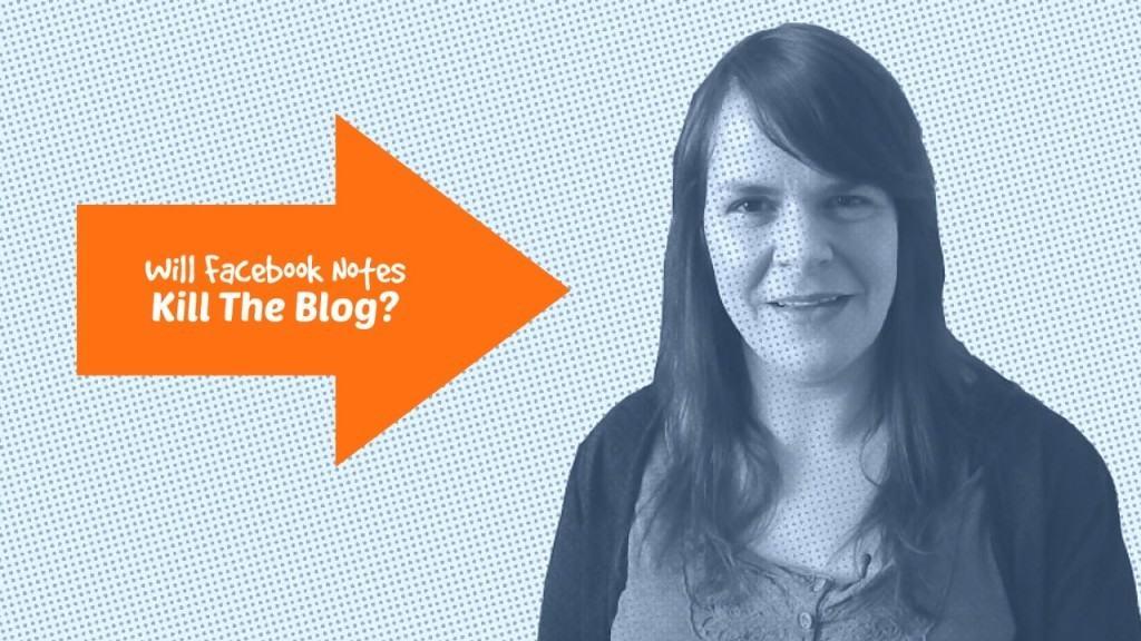 Will Facebook Notes Kill The Blog?