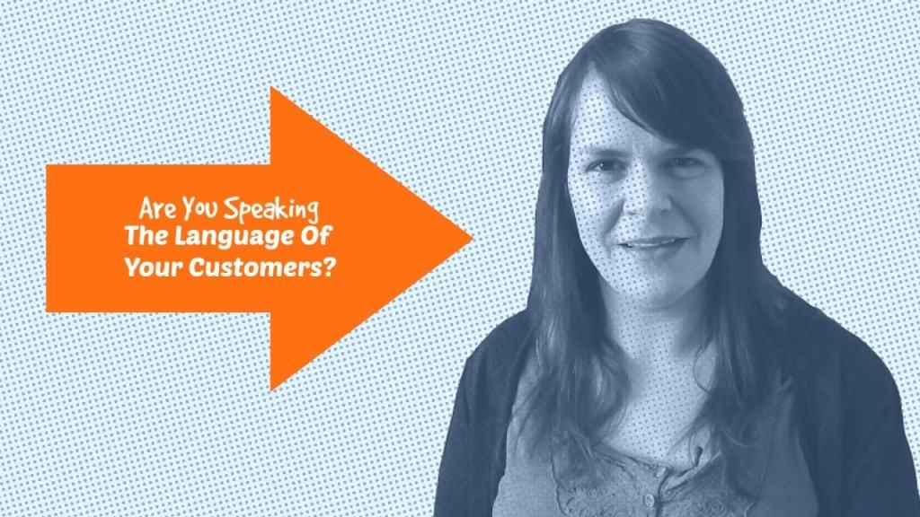 Are You Speaking The Same Language As Your Customer?
