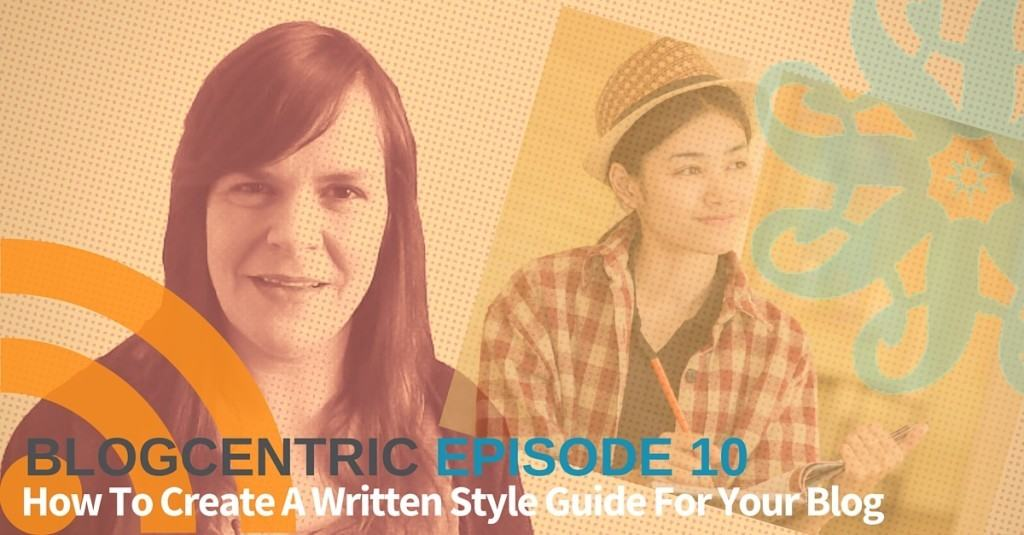 How To Create A Written Style Guide For Your Blog – Blogcentric Episode 10