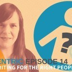 Persona Persona Persona – How To Write For The Right People – Blogcentric episode #14
