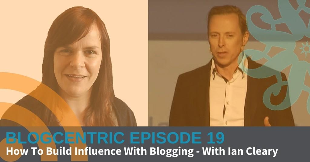building influence with blogging ian cleary