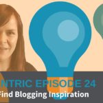 Stuck For Content Ideas? Use These 10 Blogging Inspiration Ideas – Blogcentric #24