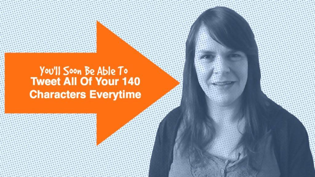 You'll Soon Be Able To Tweet All Of Your 140 Characters Everytime – 1 Minute Social Media Moment #33