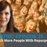 10 Ways To Reach More People With Repurposed Content – Blogcentric #25