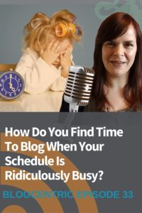 How Do You Find Time To Blog When Your Schedule Is Ridiculously Busy?