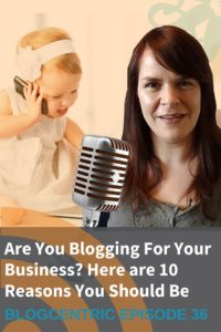 10 Reasons You Should Be Blogging For Your Business