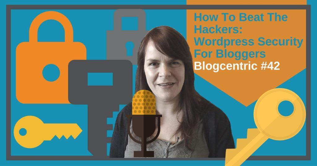 How To Beat The Hackers: WordPress Security For Bloggers