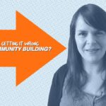 Are We Getting It All Wrong With Community Building? – 1 Minute Moment #54