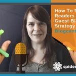 How To Reach New Readers With A Guest Blogging Strategy – Blogcentric #55