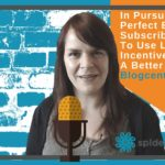 In Pursuit Of The Perfect Email Subscriber: How To Use Lead Incentives To Build A Better Audience – Blogcentric #66
