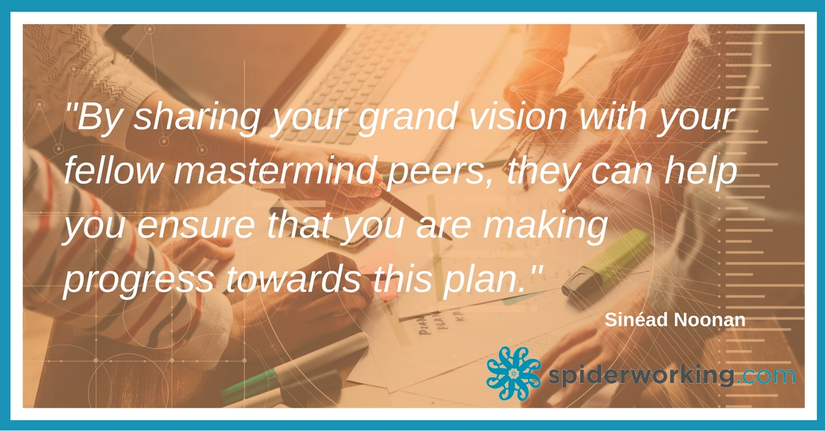 Share your grand vision with your Mastermind group.