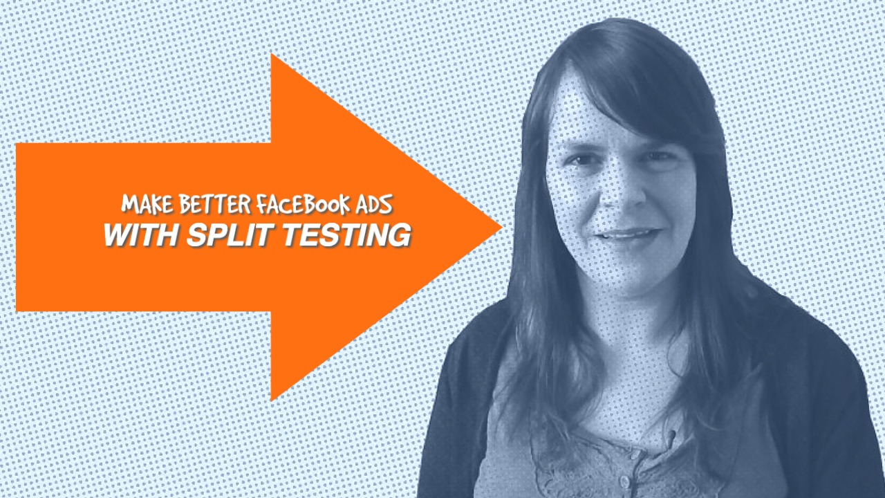 How To Make Better Facebook Ads With Split Testing