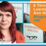 6 Things I Learned About Blogging From Ann Handley – Blogcentric #80