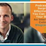 Podcasts, The Surprisingly Effective Content For Your Business – An Interview With Colin Gray – Blogcentric #84