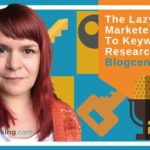 The Lazy Marketers Guide To Keyword Research – Blogcentric #83