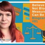 Believe It Or Not Blog Measurement Can Be Fun – Blogcentric #81