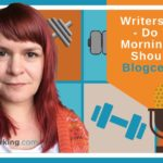 Writers Workout – Do You Do Morning Pages? Should You? – Blogcentric #86